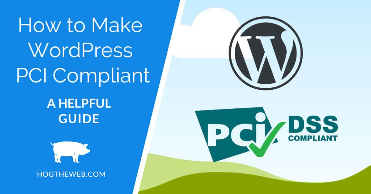PCI Compliance: How to Make WordPress PCI Compliant -A Helpful Guide