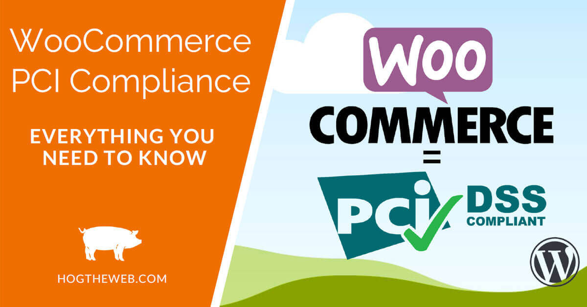 WooCommerce and PCI Compliance – Everything You Need to Know