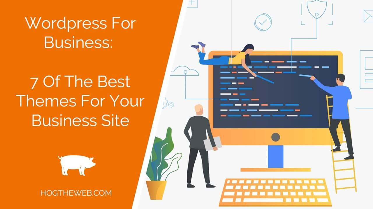 WordPress For Business: 7 Of The Best Themes For Your Business Site