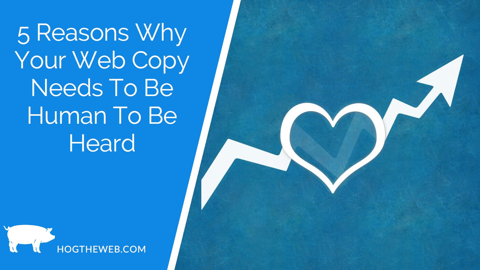 5 Reasons Why Your Web Copy Needs To Be Human To Be Heard