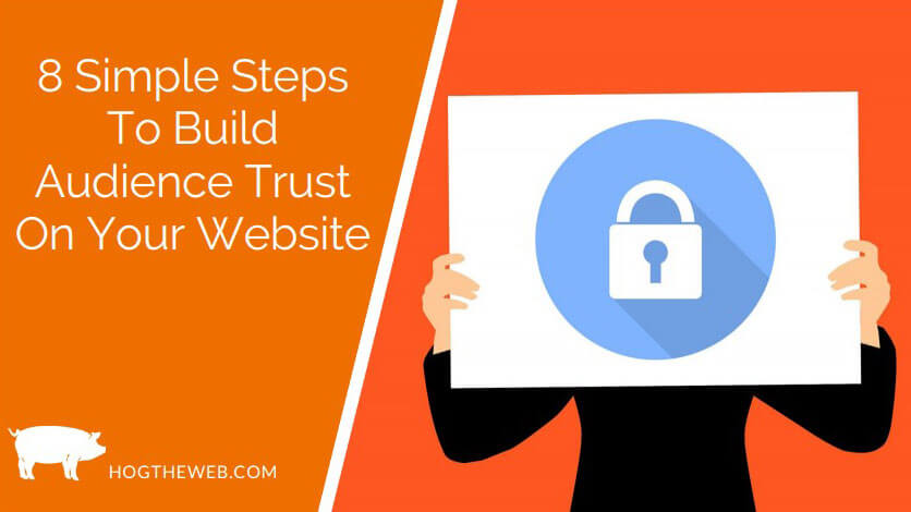 8 Simple Steps To Build Audience Trust On Your Website